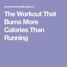 The Workout That Burns More Calories Than Running