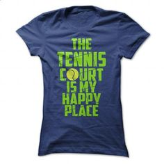 THE TENNIS COURT IS MY HAPPY PLACE - #tee shirt design #cool tee shirts. I WANT THIS => https://www.sunfrog.com/Sports/THE-TENNIS-COURT-IS-MY-HAPPY-PLACE-Ladies.html?60505