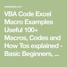 VBA Code Excel Macro Examples Useful 100+ Macros, Codes and How Tos explained - Basic Beginners, Advanced users. Learn Excel 2003, 2007, 2010, 2013 Macros.