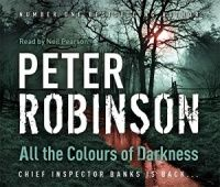 All the Colours of Darkness written by Peter Robinson performed by Neil Pearson on CD (Abridged)