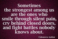 Sometimes the strongest among us are the ones who smile through silent pain, cry behind closed doors and fight battles nobody knows about. | Share Inspire Quotes - Inspiring Quotes | Love Quotes | Funny Quotes | Quotes about Life
