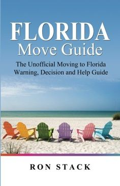 The Florida Move Guide: The Unofficial Moving to Florida Warning, Decision and Help Guide