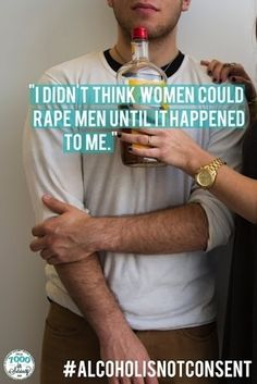 """""""I didn't think women could rape men until it happened to me."""" #alcoholisnotconsent"""