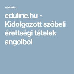 eduline.hu - Kidolgozott szóbeli érettségi tételek angolból English Grammar, Tips, Counseling