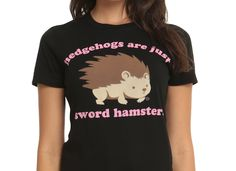 Hedgehogs Are Just Sword Hamsters. Duh [T-Shirt]