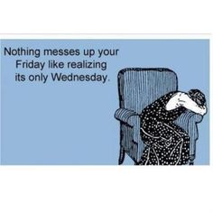 Nothing messes up your Friday like realizing its only Wednesday. Its Friday Quotes, Friday Humor, Funny Friday, Friday Sayings, Happy Friday, Tgif Funny, Hilarious, Funny Humor, Its Only Tuesday