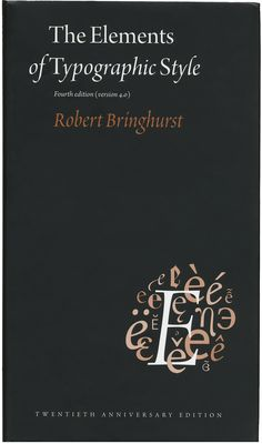 """The Elements of Typographic Style, 4th Edition, by Robert Bringhurst. Renowned typographer and poet Robert Bringhurst brings clarity to the art of typography with this masterful style guide. Combining the practical, theoretical, and historical, this edition is completely updated, with a thorough revision and updating of the longest chapter, """"Prowling the Specimen Books,"""" and many other small but important updates based on things that are continually changing in the field."""