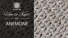 How to Knit the Anemone Stitch/This stitch creates a dense but delicate pattern. The anemone stitch would be great for afghans, cushions, and baby booties!