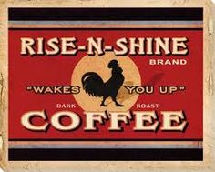 rise and shine coffee - Google Search