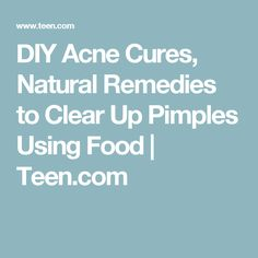DIY Acne Cures, Natural Remedies to Clear Up Pimples Using Food | Teen.com
