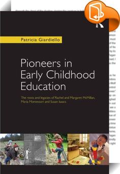 Pioneers in Early Childhood Education :: <P>Rachel and Margaret McMillan, Maria Montessori and Susan Isaacs have had a major impact on contemporary early years curriculum theory and practice. This new book, introduces students and practitioners to the ideas, philosophies and writings of these key early thinkers in early childhood education and show how they relate to quality early years provision today. </P> <P>The book explores the influences that shaped the ideas, values and beli...