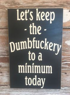 Lets Keep The Dumbfuckery To A Minimum Today. Funny wood Sign 1218 - Funny Monkeys - Funny Monkeys meme - - Let's Keep The Dumbfuckery To A Minimum Today. Funny Wood Signs, Diy Wood Signs, Painted Wood Signs, Funny Camping Signs, Porch Signs, Patio Signs, Backyard Signs, Painting On Wood, Sign Painting