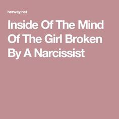 Inside Of The Mind Of The Girl Broken By A Narcissist