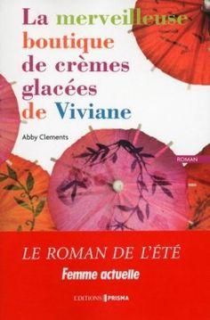 Découvrez La merveilleuse boutique de cremes glacees de Vivianne, de Clements Abby sur Booknode, la communauté du livre