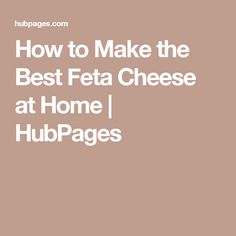 How to Make the Best Feta Cheese at Home | HubPages