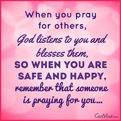 Feeling safe and happy because someone is praying for you.
