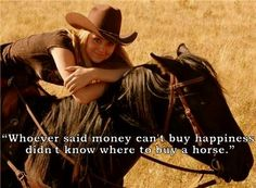 """""""Whoever said money can't but happiness didn't know where to buy a horse."""""""