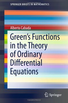 Green's functions in the theory of ordinary differential equations / Alberto Cabada. Springer, cop. 2014