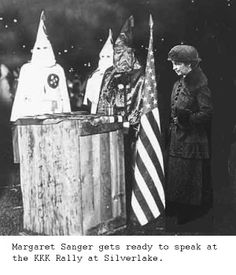 MARGARET SANGER, founder of Planned Parenthood, at KKK meeting. Sanger's goal was to eradicate the black race. Today one in two black babies is killed before birth through abortion.