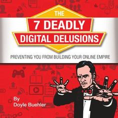 THE 7 Deadly Digital Delusions Preventing You From Building Your Online Empire PDF eBook  As most entrepreneurs know, having an effective and working online digital strategy is a critical component of a successful business. Yet, surprisingly, far too few businesses actually have one in place, or can call upon it to actually help them navigate their digital ecosystem.   In this new introductory ebook on business online, Doyle Buehler introduces the 7 Deadly Digital Delusions, which are the…