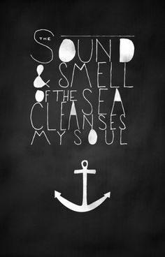 The sound and smell of the sea cleanses my soul