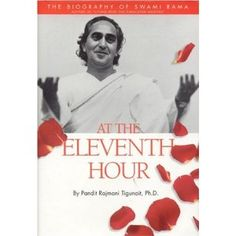 """""""...Eleventh Hour"""" is the most detailed biography of Himalayan Master,Swami Rama. Pandit Rajmani lovingly expounds on many of the stories in Swami Rama's """"Living with the Himalayan Masters."""