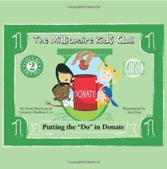 "The Millionaire Kids Club - Putting the ""Do"" in Donate by Lynnette Khalfani-Cox Susan Beacham,http://www.amazon.com/dp/1932450025/ref=cm_sw_r_pi_dp_.DYUsb1KR39C1QV0"