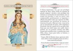 *Nossa Senhora do Bom Parto* Ó Maria Santíssima, vós, por um privilégio especial de Deus, fostes isenta da mancha do pecado original, e devido a este privilégio não sofrestes os incômodos da maternidade, nem ao tempo da gravidez e nem no pa...