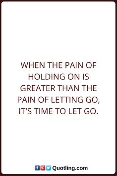 Let Go Quotes When the pain of holding on is greater than the pain of letting go, it's time to let go. Letting Go Quotes, Go For It Quotes, Greater Than, My Way, Breakup, Reflection, Hold On, Life Quotes, Let It Be