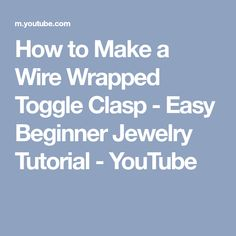 How to Make a Wire Wrapped Toggle Clasp - Easy Beginner Jewelry Tutorial - YouTube