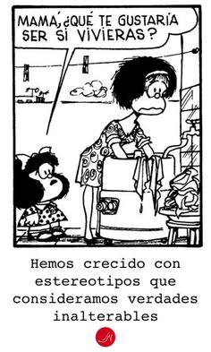 Cita de Mafalda sobre Machismo - Mamá, qué te gustaría ser si vivieras?