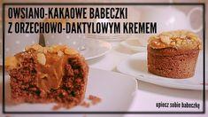 Upiecz sobie babeczkę: BABECZKI OWSIANO-KAKAOWE Z ORZECHOWO-DAKTYLOWYM KR...