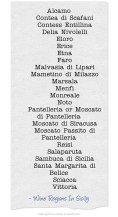 These are the DOC Regions in Sicily   Alcamo,   Contea di Scafani,   Contess Entillina,   Delia Nivolelli,   Eloro,   Erice,   Etna,   Faro,   Malvasia di Lipari,   Mametino di Milazzo,   Marsala,   Menfi,   Monreale,   Noto,   Pantelleria or Moscato di Pantelleria,   Moscato di Siracusa   Moscato Passito di Pantelleria, Reisi,   Salaparuta,   Sambuca di Sicilia,   Santa Margarita di Belice,   Sciacca,   Vittoria