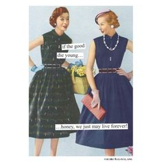 "Anne Taintor Cards | Anne Taintor Birthday Card ~ ""we just may live forever!"""