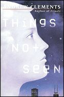Things Not Seen, Andrew Clements -- When fifteen-year-old Bobby wakes up and finds himself invisible, he and his parents and his new blind friend Alicia try to find out what caused his condition and how to reverse it.