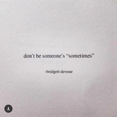 "Don't be someone's ""sometimes"". - Bridgett devoue via (http://ift.tt/2t7gUDJ) (Beauty Quotes)"
