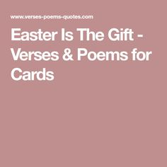 Easter Is The Gift - Verses & Poems for Cards
