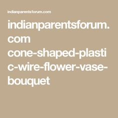 indianparentsforum.com cone-shaped-plastic-wire-flower-vase-bouquet