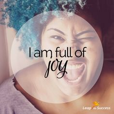 Empowering Affirmations//Leap to Success, Carlsbad, CA. I am fully of joy.
