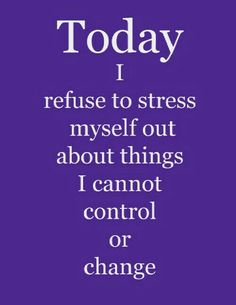 Stress & what I  cannot control