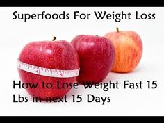 Superfoods For Weight Loss - How to Lose Weight Fast 15 Lbs in next 15 Days