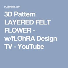 3D Pattern LAYERED FELT FLOWER - w/fLOhRA Design TV - YouTube