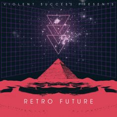 Violent Success Presents: Retro Future | Violent Success Productions