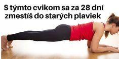 S týmto cvikom sa za 28 dní zmestíš do starých plaviek Pivot Friends, Love My Body, Planking, Body Care, Health And Beauty, Health Fitness, Hair Beauty, Weight Loss, Exercise