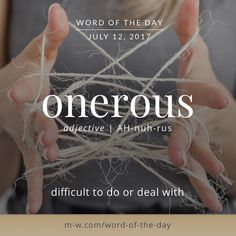 Onerous Difficult To Do Or Deal With
