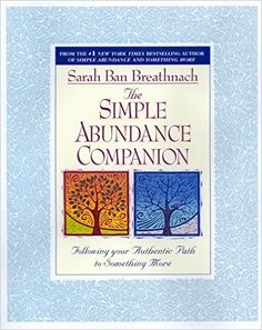 The Simple Abundance Companion: Following Your Authentic Path to Something More - Kindle edition by Sarah Ban Breathnach. Religion & Spirituality Kindle eBooks @ Amazon.com.