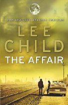 The Affair: (Jack Reacher 16) By #LeeChild - March 1997. A woman has her throat cut behind a bar in Mississippi. Just down the road is a big army base. Is the murderer a local guy - or is he a soldier?    Jack Reacher, still a major in the military police, is sent in undercover. The county sheriff is a former U.S. Marine - and a stunningly beautiful woman. Her investigation is going nowhere. Is the Pentagon stonewalling her? Or doesn't she really want to find the killer?