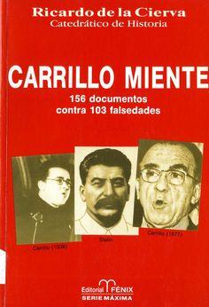 Cierva, Ricardo de la (1926-) Carrillo miente : 156 documentos contra 103 falsedades / Ricardo de la Cierva. – 1.ª ed. – Madridejos, Toledo : Fénix, 1994. 515 p. : il. ; 24 cm. – (Serie máxima) D. L. AV. 245-1994. – ISBN 84-88787-83-0.
