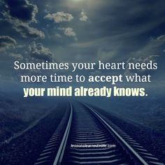 It takes some time for your heart and your head to agree.