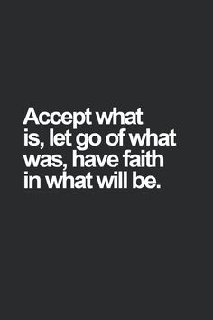 Love this quote! Accept what is, let go of what was, have FAITH in what will be. #Faith #Hope #Inspiration #Quotes